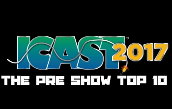ICAST 2017: The Pre Show Top 10